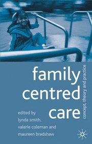 "family centred care case study Study and, in this case, demonstrated very effectively that there are grave  concerns to be had about this thing we call ""family-centred care"" problems in the  study."