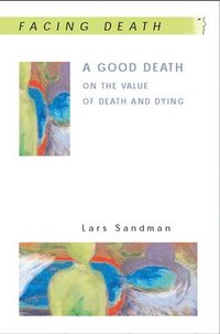 A Good Death: On the Value of Death and Dying