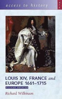 Access To History: Louis XIV, France and Europe 1661-1715