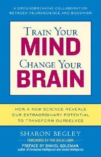 Train Your Mind, Change Your Brain: How a New Science Reveals Our Extraordinary Potential to Transform Ourselves (inbunden)
