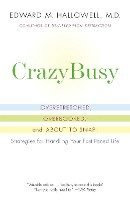Crazybusy: Overstretched, Overbooked, and about to Snap! Strategies for Handling Your Fast-Paced Life (h�ftad)