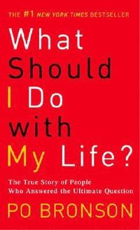 What Should I Do with My Life?: The True Story of People Who Answered the Ultimate Question (pocket)