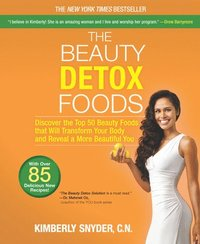 The Beauty Detox Foods: Discover the Top 50 Beauty Foods That Will Transform Your Body and Reveal a More Beautiful You (h�ftad)