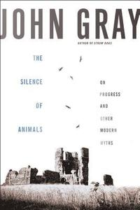 The Silence of Animals: On Progress and Other Modern Myths (inbunden)