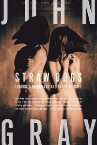Straw Dogs: Thoughts on Humans and Other Animals (h�ftad)