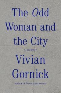 The Odd Woman and the City: A Memoir (inbunden)