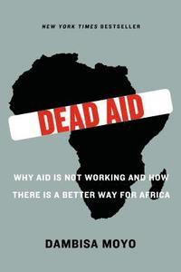 Dead Aid: Why Aid Is Not Working and How There Is a Better Way for Africa (h�ftad)