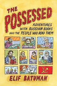 The Possessed: Adventures with Russian Books and the People Who Read Them (h�ftad)
