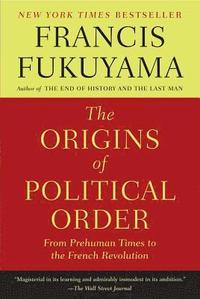 The Origins of Political Order: From Prehuman Times to the French Revolution (h�ftad)