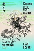 Emperor of the Eight Islands: Book 1 in the Tale of Shikanoko