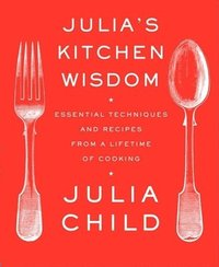 Julia's Kitchen Wisdom: Essential Techniques and Recipes from a Lifetime of Cooking (inbunden)