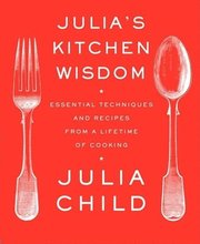 Julia's Kitchen Wisdom: Essential Techniques and Recipes from a Lifetime of Cooking (h�ftad)