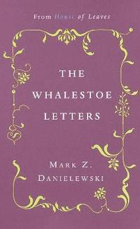 The Mark Z. Danielewski's the Whalestoe Letters (h�ftad)