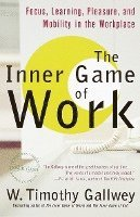 The Inner Game of Work: Focus, Learning, Pleasure, and Mobility in the Workplace (h�ftad)