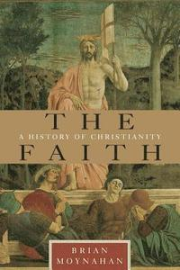 The Faith: A History of Christianity (h�ftad)
