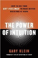 The Power of Intuition: How to Use Your Gut Feelings to Make Better Decisions at Work (h�ftad)