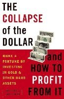 The Collapse of the Dollar and How to Profit from It: Make a Fortune by Investing in Gold and Other Hard Assets (h�ftad)