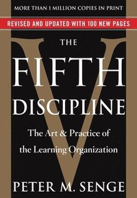 The Fifth Discipline: The Art & Practice of the Learning Organization (h�ftad)