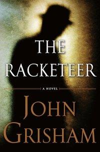 The racketeer / John Grisham.
