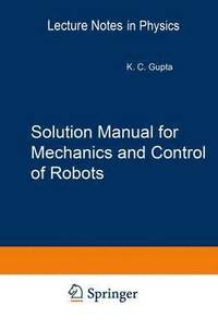 Solution Manual for Mechanics and Control of Robots