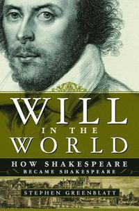 Will in the World: How Shakespeare Became Shakespeare (inbunden)