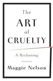 The Art of Cruelty (inbunden)