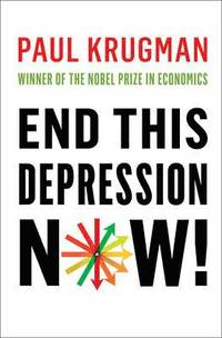 End This Depression Now! (inbunden)