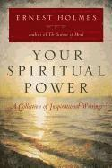 Your Spiritual Power: A Collection of Inspirational Writings (h�ftad)
