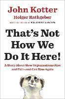 That's Not How We Do It Here: A Story about How Organizations Rise and Fall--And Can Rise Again (inbunden)