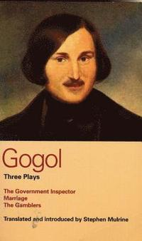 Gogol Three Plays: 'The Government Inspector';  'Marriage';  'The Gamblers' (inbunden)