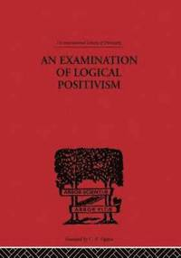 An Examination of Logical Positivism (h�ftad)
