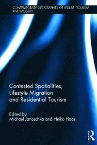 Contested Spatialities, Lifestyle Migration and Residential Tourism (inbunden)