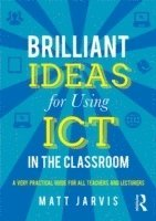Brilliant Ideas for Using ICT in the Classroom (h�ftad)