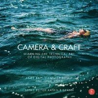 Camera &; Craft: Learning the Technical Art of Digital Photography (häftad)