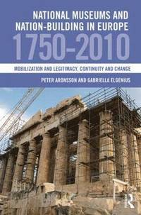 National Museums and Nation-Building in Europe 1750-2010 (inbunden)