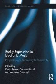 Bodily Expression in Electronic Music (inbunden)