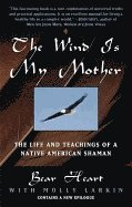 The Wind is My Mother: The Life and Teachings of a Native American Shaman (pocket)