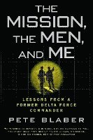 The Mission, the Men, and Me: Lessons from a Former Delta Force Commander (h�ftad)