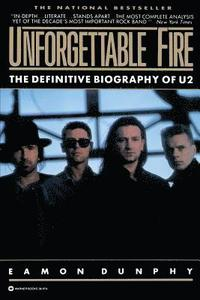 Unforgettable Fire: Past, Present, and Future - The Definitive Biography of U2 (h�ftad)