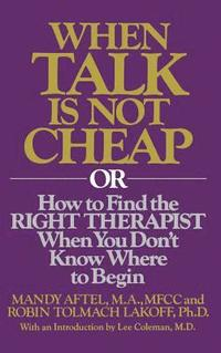 When Talk Is Not Cheap: Or How to Find the Right Therapist When You Don't Know Where to Begin (h�ftad)