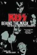 Kiss: Behind the Mask: The Official Authorized Biography (h�ftad)