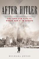 After Hitler: The Last Ten Days of World War II in Europe (h�ftad)