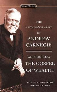 The Autobiography of Andrew Carnegie and the Gospel of Wealth (h�ftad)