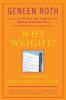 Why Weight?: A Workbook for Ending Compulsive Eating (h�ftad)