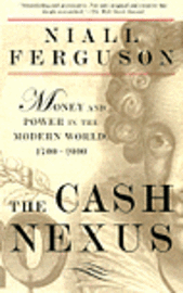 The Cash Nexus: Economics and Politics from the Age of Warfare Through the Age of Welfare, 1700-2000 (h�ftad)