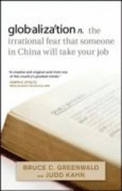Globalization n. the Irrational Fear That Someone in China Will Take Your Job (h�ftad)