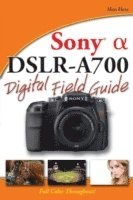 Sony Alpha DSLR-A700 Digital Field Guide (e-bok)