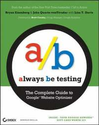 Always Be Testing: The Complete Guide To Google Website Optimizer (h�ftad)
