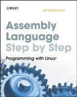 Assembly Language Step-by-Step: Programming with Linux 3rd Edition (h�ftad)