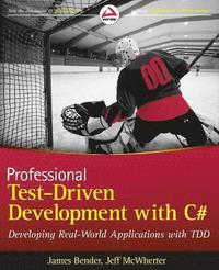 Professional Test Driven Development with C#: Developing Real World Applications with TDD (h�ftad)